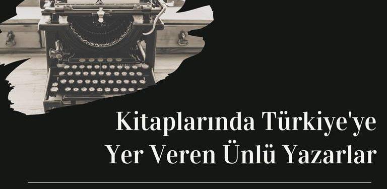 kitaplarinda-turkiyeye-yer-veren-yazarlar